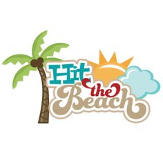 Hit The Beach SVG scrapbook title beach svg files sun svg file palm tree svg file cute svg cut files