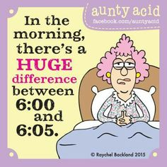 In the morning there's a huge difference between 6:00 and 6:05.