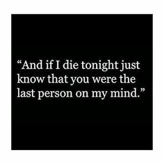 Well..he alwaysis..my last thought at nite..my first..when i open my eyes..