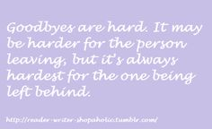 It is ALWAYS hardest for the one(s) being left behind