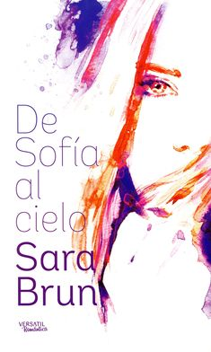 Brun, Sara. De Sofía al cielo. Barcelona : Versátil, 2016 Barcelona, Novels, Movie Posters, Book Lovers, Sky, Film Posters, Billboard, Fiction