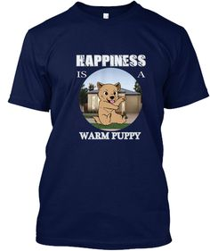Discover Happiness Is A Warm Puppy T-Shirt from DOG LOVER, a custom product made just for you by Teespring. I Love Dogs, Puppy Love, Shirt Shop, Cool T Shirts, Shirt Style, Green Button, Dog Lovers, Cool Designs, Shirt Designs