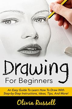 Drawing For Beginners: An Easy Guide To Learn How To Draw With Step-by-Step Instructions, Ideas, Tips, And More! (How to Draw, Sketching, Drawing for Beginners) - Kindle edition by Olivia Russell. Arts & Photography Kindle eBooks @ Amazon.com.