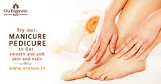 Try our Manicure, Pedicure to get smooth and soft skin and nails. Book now: