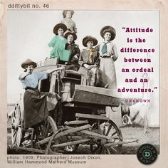 """ddittybit no. 46 """"Attitude is the difference between an ordeal and an adventure."""" - unknown via D Ranch Great Quotes, Quotes To Live By, Inspirational Quotes, Motivational, Cowgirls, Sign Quotes, Me Quotes, Baby Quotes, Family Quotes"""