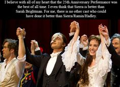 Yep. Hadley's Raoul was the first Raoul I cared about, Ramin's Erik is simply brilliant, and Sierra is Christine.