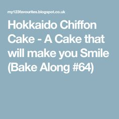 Hokkaido Chiffon Cake - A Cake that will make you Smile (Bake Along #64)