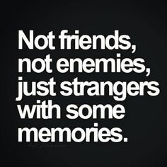 Not friends/ not enemies / just srangers with some memories #sotrue #beautifullytragic