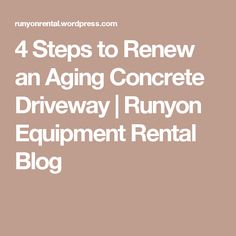 4 Steps to Renew an Aging Concrete Driveway | Runyon Equipment Rental Blog