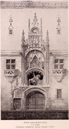 The Entrance Doorway of the Ducal Palace - Nancy, France Classic Architecture, Architecture Drawings, Gothic Architecture, Historical Architecture, Architecture Details, Interior Architecture, Chinese Architecture, Interior Design, Architectural Prints