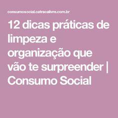 12 dicas práticas de limpeza e organização que vão te surpreender | Consumo Social