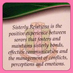 'Sisterly relations is the positive experience between sorors that fosters and maintains sisterly bonds, effective communication and the management of conflicts, perceptions and emotions.'  (Brought to you by the Notable North Atlantic Region of Alpha Kappa Alpha Sorority, Inc.)