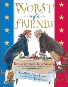 Another excellent children's book to help explain the dynamic of the writing of the constitution. Just like today, there were many arguments. Worst of Friends: Thomas Jefferson, John Adams and the True Story of an American Feud: Suzanne Tripp Jurmain, Larry Day: 9780525479031: Amaz...