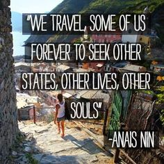 Anais Nin - we travel, some of us forever to seek other states, other lives, other souls Anais Nin, Wanderlust Quotes, Travel Quotes, Quotes To Live By, Life Quotes, Life Sayings, Couple Travel, Travel Drawing, Future Travel