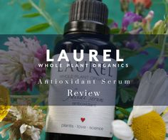 Laurel Whole Plant Organics Antioxidant Serum Review