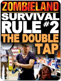 Zombieland Survival Rule #2: THE DOUBLE TAP    A second shot to the head - just to make sure it's dead
