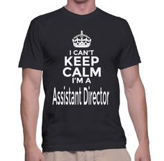 I Can't Keep Calm I'm A Assistant Director T-Shirt