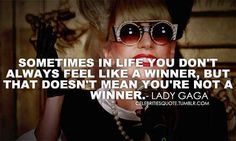 """""""Sometimes in life you don't always feel like a winner, but that doesn't mean you're not a winner."""""""