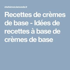 Recettes de crèmes de base - Idées de recettes à base de crèmes de base