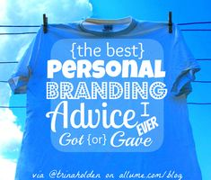 """the best personal branding advice I ever got or gave"" (from @Trina Holden on #Allume)"