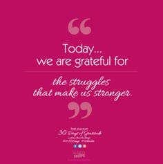 Today, we are grateful for the struggles that make us stronger.   #LH30Days #Gratitude