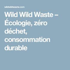 Wild Wild Waste – Écologie, zéro déchet, consommation durable