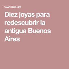 Diez joyas para redescubrir la antigua Buenos Aires