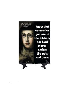 St Teresa of Avila - Know That Even When You Are In The Kitchen - Quote on Tile - 6W x 8H (includes free stand)