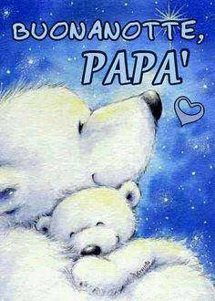 Buonanotte #buonanotte #papà ♡ Graziella ~ Oui, c'est moi...