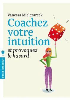 Coachez votre intuition de Vanessa Mielczarek, http://www.amazon.fr/dp/2501085574/ref=cm_sw_r_pi_dp_VjJ7sb1QP7QNF