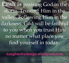 Faith is praising God in the storm. God is ALWAYS faithful, even when we aren't! The Words, Faith Hope Love, Faith In God, Bible Quotes, Bible Verses, Scriptures, Prayer Quotes, Lobe Den Herrn, Faith Prayer