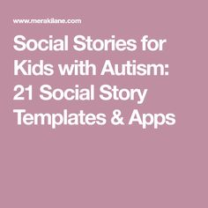 Social Stories for Kids with Autism: 21 Social Story Templates & Apps