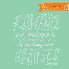 """Romance isn't something we do for ourselves, it's something we do for our spouses."" -Jimmy Evans  #marriage #romance"