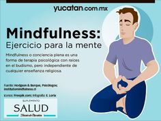 """El mindfulness o yoga mental es una nueva tendencia que ayuda a desarrollar un nuevo """"músculo"""" cerebral útil para resolver conflictos con mínimo desgaste El mindfulness es una práctica, psicológica que consiste en dedicar atención plena, al momento presente. Sus practicantes no necesitan medicamentos modificadores del estado de ánimo, como ansiolíticos, antidepresivos o analgésicos. """"Desarrollan …"""