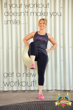 If your workout doesn't make you smile..find a new workout!