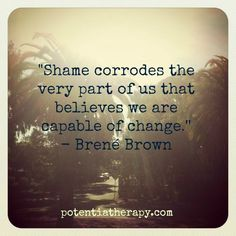 Shame corrodes the very part of us that believe we are capable of change brene brown Great Quotes, Quotes To Live By, Life Quotes, Inspirational Quotes, Attitude Quotes, Wisdom Quotes, Quotes Quotes, The Words, Brene Brown Zitate