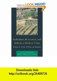 Radicalism, Revolution, and Reform in Modern China Essays in Honor of Maurice Meisner (AsiaWorld) (9780739165720) Catherine Lynch, Robert B. Marks, Paul G. Pickowicz, Tina Mai Chen, Bruce Cumings, Lee Feigon, Sooyoung Kim, Thomas Lutze , ISBN-10: 0739165720  , ISBN-13: 978-0739165720 ,  , tutorials , pdf , ebook , torrent , downloads , rapidshare , filesonic , hotfile , megaupload , fileserve
