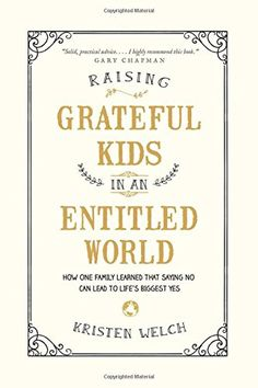 Raising Grateful Kids in an Entitled World: How One Family Learned That Saying No Can Lead to Life's Biggest Yes by Kristen Welch