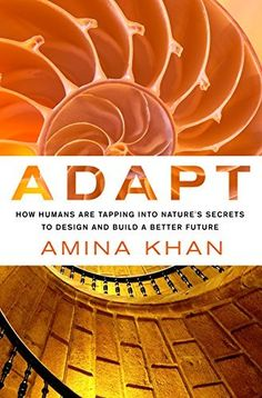 Adapt: How Humans Are Tapping into Nature's Secrets to Design and Build a Better Future ebook by Amina Khan - Rakuten Kobo Biomimicry Architecture, Storm In A Teacup, Nature Secret, Social Entrepreneurship, Stem Science, Be A Nice Human, Inspirational Books, Self Development, Textbook