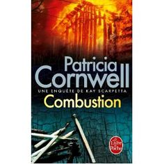 Patricia Cornwell   Combustion- wish I knew French well enough to read this!