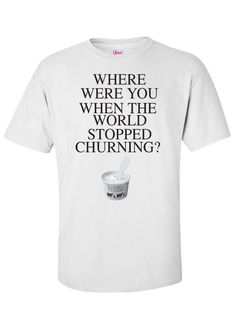 Where were you when the World Stopped Churning? #BlueBell I NEED THIS SHIRT!!!!!!!!!!!!!!