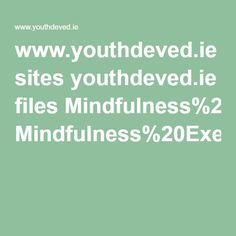 www.youthdeved.ie sites youthdeved.ie files Mindfulness%20Exercises.pdf