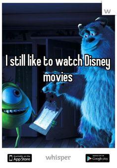 I still like to watch Disney movies