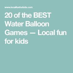 20 of the BEST Water Balloon Games — Local fun for kids