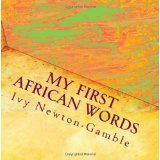 My First African Words: Beyond baby talk teaching simple African words to the 21st century child (Paperback)By Ivy Newton-Gamble