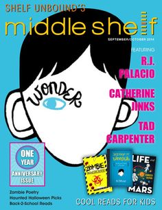 Middle Shelf September/October 2014  Find your next favorite middle-grade book in Middle Shelf, aimed at readers 8 to 14. In this issue: R.J. Palacio, Catherine Jinks, Tad Carpenter, Halloween Books, Back-to-School books, and more.
