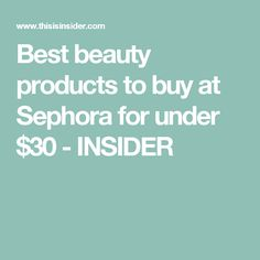 Best beauty products to buy at Sephora for under $30 - INSIDER