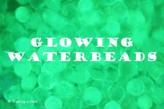 Train Up a Child: Glow Water and Water Beads