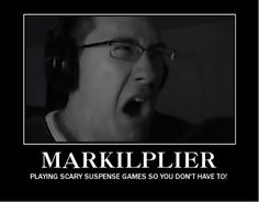 Markiplier c:  If you're a gamer, and haven't already seen this guys videos...GO NOW he's hilarious!