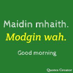 Scottish Gaelic Phrases, Irish Gaelic Language, Gaelic Words, Gaelic Irish, Good Morning In Irish, Good Morning Quotes, Ireland People, Moving To Ireland, Scottish Music